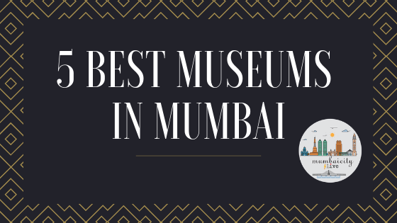 5 Best Museums in Mumbai