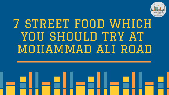7 street food which you should try at Mohammad Ali Road